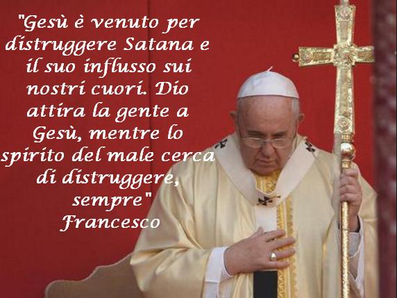 """Il Papa:""""Gesù è venuto per distruggere Satana e il suo influsso sui nostricuori""""."""