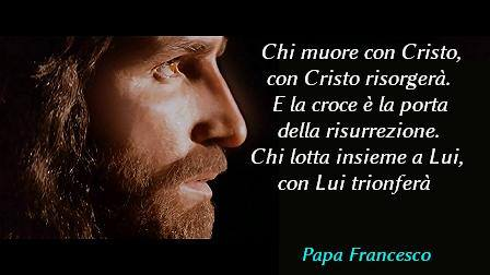 """Il Papa: """" La croce è la porta della risurrezione. Chi lotta insieme a Cristo, con Lui trionferà"""""""